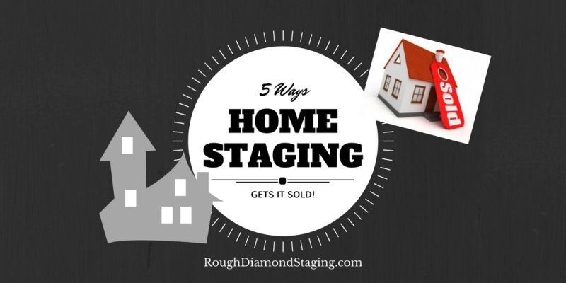 5 Ways Home Staging Gets it Sold!